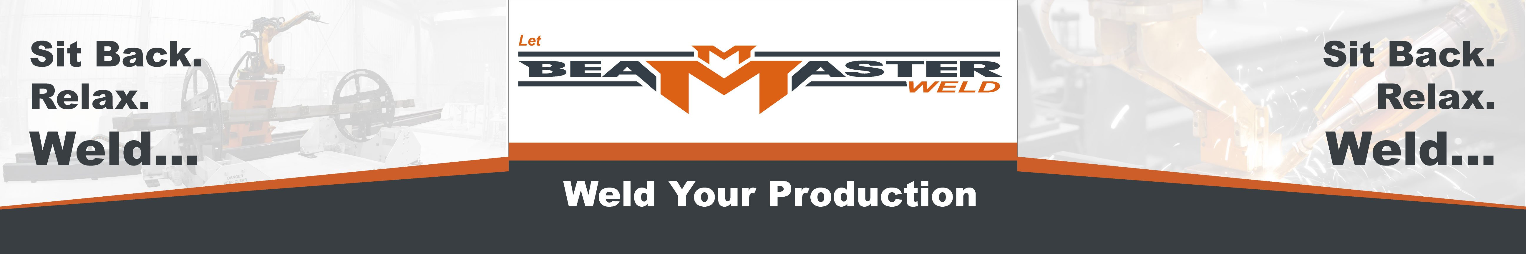 Relax. Sit BACK. Let BeamMaster Weld